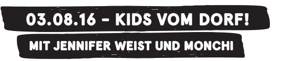 03.08.16 - Kids vom Dorf - mit Jennifer Weist und Monchi