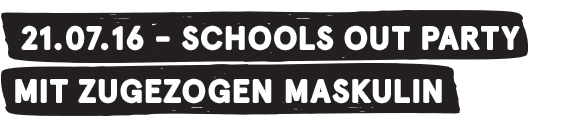 21.07.16 - School's - Out Party mit Zugezogen Maskulin