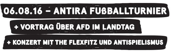 """06.08.16 - Antira Fußballturnier """"Noch nicht komplett im Arsch"""" Cup + Vortrag über AfD im Landtag + Konzert mit The Flexfitz und Antispielismus"""
