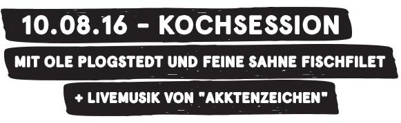 """10.08.16 - Kochsession mit Ole Plogstedt und Feine Sahne Fischfilet + Livemusik von """"Akktenzeichen"""""""